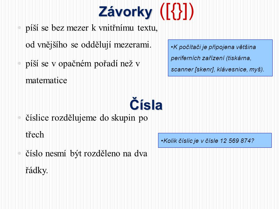Závorky ([{}]) píší se bez mezer k vnitřnímu textu, od vnějšího se oddělují mezerami. píší se v opačném pořadí než v matematice.